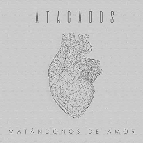 Atacados - Matándonos de amor - Iker Arranz Productor Musical