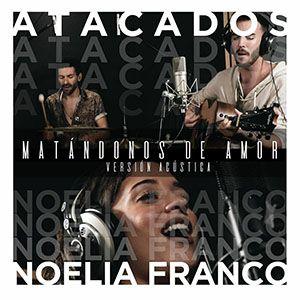 Matándonos de amor (acústico)- Atacados ft Noelia Franco - Iker Arranz - Productor musical