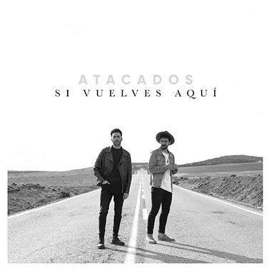 Atacados - Si Vuelves Aquí - Iker Arranz Productor Musical